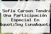 <b>Sofía Carson</b> Tendrá Una Participación Especial En &quot;Soy Luna&quot;