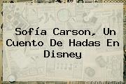 <b>Sofía Carson</b>, Un Cuento De Hadas En Disney