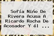 Sofía Niño De Rivera Acusa A <b>Ricardo Rocha</b> De Acosador Y él ...