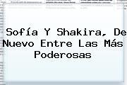 <b>Sofía</b> Y Shakira, De Nuevo Entre Las Más Poderosas