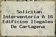 Solicitan Interventoría A 16 Edificios Ilegales De Cartagena