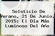<b>Solsticio De Verano</b>, 21 De Junio, 2015: El Día Más Luminoso Del Año