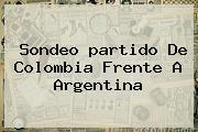 Sondeo <b>partido</b> De <b>Colombia</b> Frente A <b>Argentina</b>