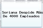 <b>Soriana</b> Despide Más De 4000 Empleados
