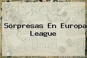 Sorpresas En <b>Europa League</b>