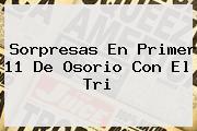 <i>Sorpresas En Primer 11 De Osorio Con El Tri</i>