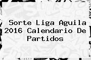 Sorte <b>Liga Aguila 2016 Calendario</b> De Partidos