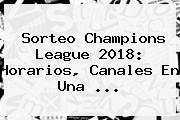 <b>Sorteo Champions League</b> 2018: Horarios, Canales En Una ...