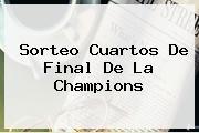 <b>Sorteo</b> Cuartos De Final De La <b>Champions</b>