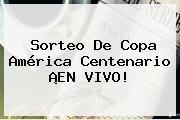 Sorteo De Copa <b>América</b> Centenario ¡EN VIVO!