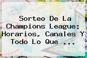 <b>Sorteo</b> De La <b>Champions League</b>: Horarios, Canales Y Todo Lo Que ...