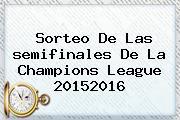 Sorteo De Las <b>semifinales</b> De La <b>Champions</b> League 20152016