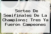 <b>Sorteo</b> De Semifinales De La <b>Champions</b>: Tres Ya Fueron Campeones