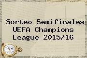 <b>Sorteo</b> Semifinales UEFA <b>Champions</b> League 2015/16