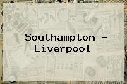 Southampton - <b>Liverpool</b>