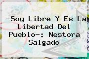?Soy Libre Y Es La Libertad Del Pueblo?: <b>Nestora Salgado</b>