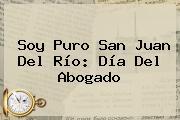 Soy Puro San Juan Del Río: <b>Día Del Abogado</b>