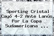 Sporting Cristal Cayó 4-2 Ante Lanús Por La Copa Sudamericana ...