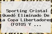 Sporting Cristal Quedó Eliminado De La <b>Copa Libertadores</b> (FOTOS Y ...
