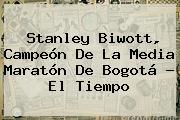 Stanley Biwott, Campeón De La <b>Media Maratón De Bogotá</b> - El Tiempo