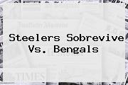 <b>Steelers</b> Sobrevive Vs. Bengals