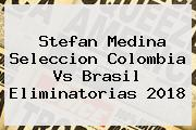 <b>Stefan Medina</b> Seleccion Colombia Vs Brasil Eliminatorias 2018
