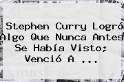 <b>Stephen Curry</b> Logró Algo Que Nunca Antes Se Había Visto; Venció A <b>...</b>