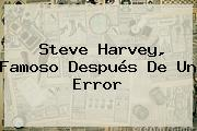 <b>Steve Harvey</b>, Famoso Después De Un Error