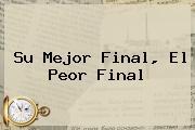 <b>Su Mejor Final, El Peor Final</b>