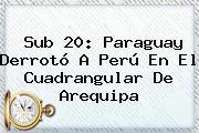 Sub 20: Paraguay Derrotó A Perú En El Cuadrangular De Arequipa