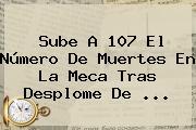 Sube A 107 El Número De Muertes En <b>La Meca</b> Tras Desplome De <b>...</b>