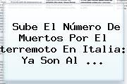 Sube El Número De Muertos Por El <b>terremoto En Italia</b>: Ya Son Al ...