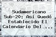 <b>Sudamericano Sub</b>-<b>20</b>: Así Quedó Establecido El Calendario Del ...