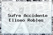 Sufre Accidente <b>Eliseo Robles</b>