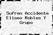 Sufren Accidente <b>Eliseo Robles</b> Y Grupo
