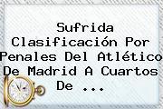 Sufrida Clasificación Por Penales Del <b>Atlético De Madrid</b> A Cuartos De <b>...</b>