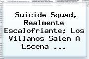 <b>Suicide Squad</b>, Realmente Escalofriante; Los Villanos Salen A Escena <b>...</b>