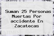 Suman 25 Personas Muertas Por <b>accidente</b> En <b>Zacatecas</b>