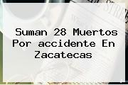 Suman 28 Muertos Por <b>accidente</b> En <b>Zacatecas</b>