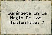 Sumérgete En La Magia De <b>Los Ilusionistas 2</b>