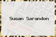 <b>Susan Sarandon</b>