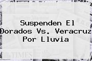 Suspenden El <b>Dorados Vs. Veracruz</b> Por Lluvia