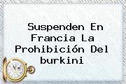 Suspenden En Francia La Prohibición Del <b>burkini</b>