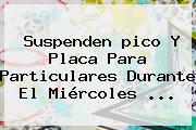 Suspenden <b>pico Y Placa</b> Para Particulares Durante El Miércoles <b>...</b>