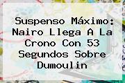 Suspenso Máximo: Nairo Llega A La Crono Con 53 Segundos Sobre <b>Dumoulin</b>