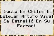 Susto En Chile: El Estelar <b>Arturo Vidal</b> Se Estrelló En Su Ferrari