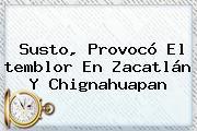 Susto, Provocó El <b>temblor</b> En Zacatlán Y Chignahuapan