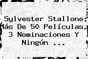 <b>Sylvester Stallone</b>: Más De 50 Películas, 3 Nominaciones Y Ningún <b>...</b>