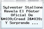 <b>Sylvester Stallone</b> Revela El Póster Oficial De &#039;Creed 2&#039; Y Sorprende ...