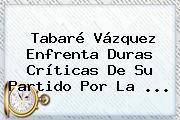 Tabaré Vázquez Enfrenta Duras Críticas De Su Partido Por La ...